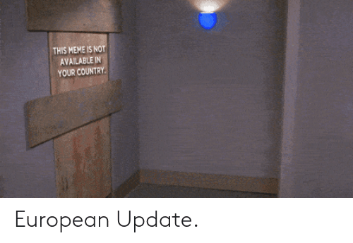 Meme, European, and This: THIS MEME IS NOT  AVAILABLE IN  COU  YOUR European Update.