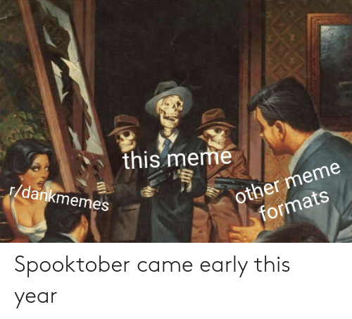 Meme, Dank Memes, and This: this meme  s/dankmemes  other meme  formats Spooktober came early this year
