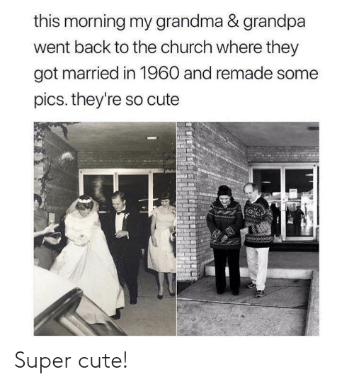 so cute: this morning my grandma & grandpa  went back to the church where they  got married in 1960 and remade some  pics. they're so cute Super cute!