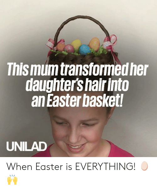 Dank, Easter, and Hair: This mumtransformed he  daughters hair into  an Easterbasket!  UNILAD When Easter is EVERYTHING! 🥚🙌