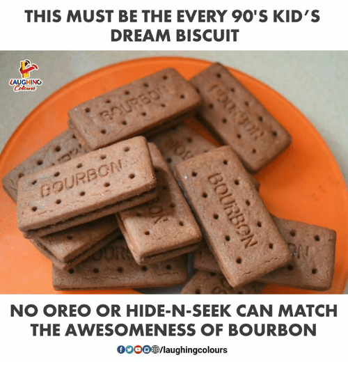 Gooo, Kids, and Match: THIS MUST BE THE EVERY 9O'S KID'S  DREAM BISCUIT  LAUGHING  GOURBON  NO OREO OR HIDE-N-SEEK CAN MATCH  THE AWESOMENESS OF BOURBON  GOOO@/laughingcolours