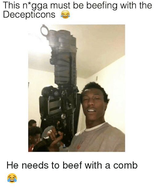 Beef, Dank Memes, and This: This n*gga must be beefing with the  Decepticons He needs to beef with a comb 😂