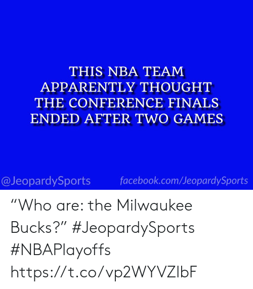 """Apparently, Facebook, and Finals: THIS NBA TEAM  APPARENTLY THOUGHT  THE CONFERENCE FINALS  ENDED AFTER TWO GAMES  @JeopardySports facebook.com/JeopardySports """"Who are: the Milwaukee Bucks?"""" #JeopardySports #NBAPlayoffs https://t.co/vp2WYVZlbF"""