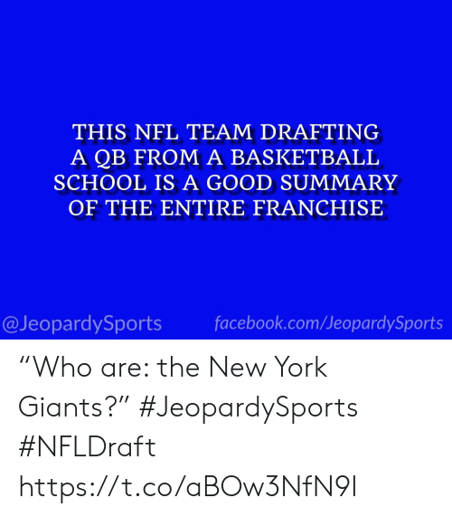 """Basketball, Facebook, and New York: THIS NFL TEAM DRAFTING  A QB FROM A BASKETBALL  SCHOOL IS A GOOD SUMMARY  OF THE ENTIRE FRANCHISE  @JeopardySports facebook.com/JeopardySports """"Who are: the New York Giants?"""" #JeopardySports #NFLDraft https://t.co/aBOw3NfN9I"""
