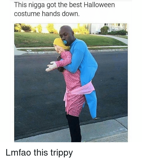 Trippiness: This nigga got the best Halloween  costume hands down. Lmfao this trippy