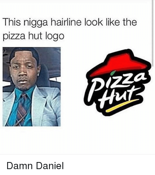 Hairline, Memes, and Pizza: This nigga hairline look like the  pizza hut logo Damn Daniel