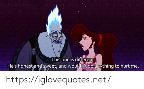 Net, One, and Href: This one is different  He's honest/and  and wouldn't do  to hurt me.  sweet, https://iglovequotes.net/