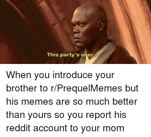 Memes, Reddit, and Mom: This party's over