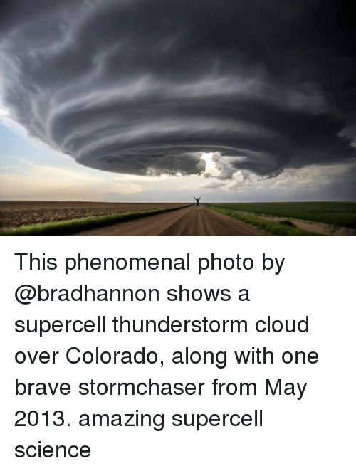 phenomenal: This phenomenal photo by @bradhannon shows a supercell thunderstorm cloud over Colorado, along with one brave stormchaser from May 2013. amazing supercell science