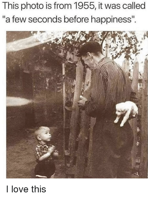 """Love, Happiness, and Photo: This photo is from 1955, it was called  """"a few seconds before happiness I love this"""