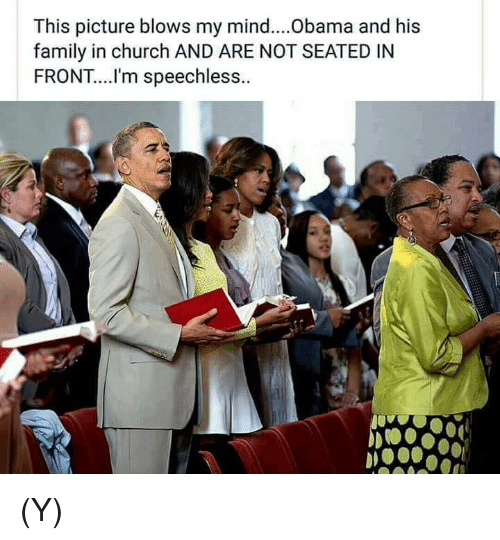 Blow My Mind: This picture blows my mind....Obama and his  family in church AND ARE NOT SEATED IN  FRONT... I'm speechless.. (Y)