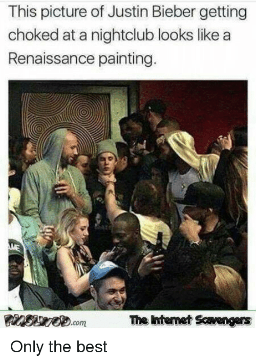 Renaissance Painting: This picture of Justin Bieber getting  choked at a nightclub looks like a  Renaissance painting.  The ntemet Scavengers Only the best