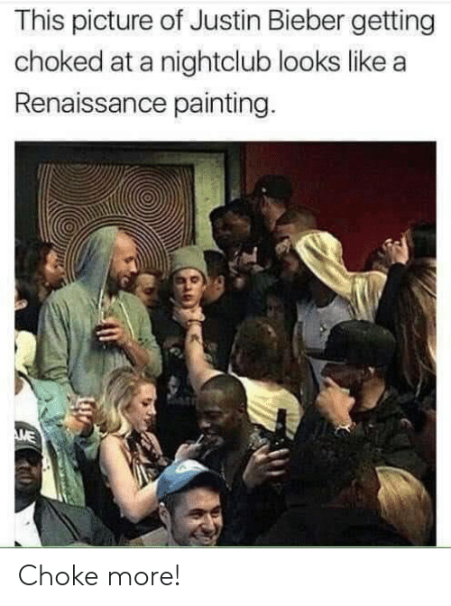choked: This picture of Justin Bieber getting  choked at a nightclub looks like a  Renaissance painting.  ME Choke more!