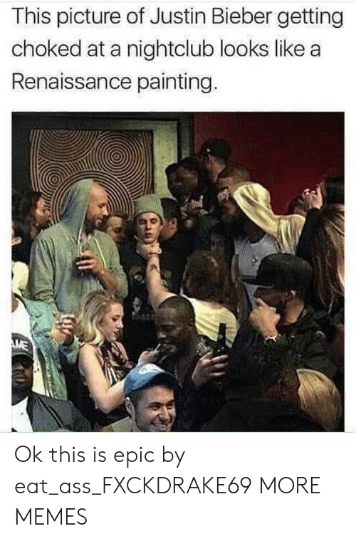 choked: This picture of Justin Bieber getting  choked at a nightclub looks like a  Renaissance painting. Ok this is epic by eat_ass_FXCKDRAKE69 MORE MEMES