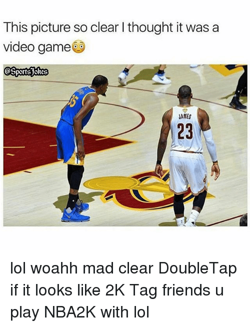Friends, Lol, and Sports: This picture so clear I thought it was a  video game  JAMES  23 lol woahh mad clear DoubleTap if it looks like 2K Tag friends u play NBA2K with lol