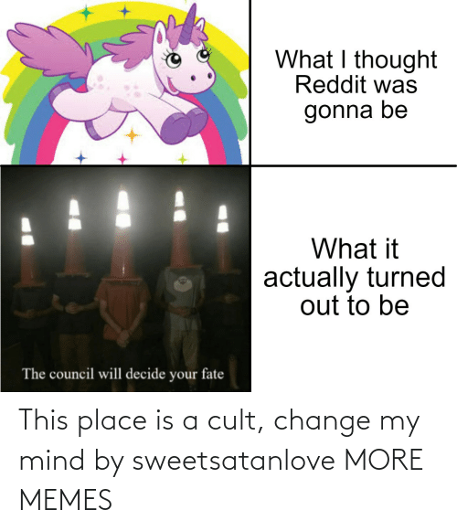 Change: This place is a cult, change my mind by sweetsatanlove MORE MEMES