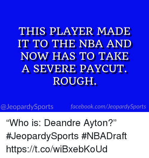 """Facebook, Nba, and Sports: THIS PLAYER MADE  IT TO THE NBA AND  NOW HAS TO TAKE  A SEVERE PAYCUT.  ROUGH  @JeopardySports facebook.com/JeopardySports """"Who is: Deandre Ayton?"""" #JeopardySports #NBADraft https://t.co/wiBxebKoUd"""