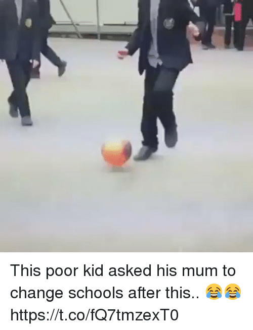 Soccer, Change, and Kid: This poor kid asked his mum to change schools after this.. 😂😂 https://t.co/fQ7tmzexT0