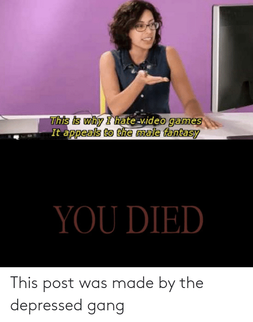 Gang: This post was made by the depressed gang