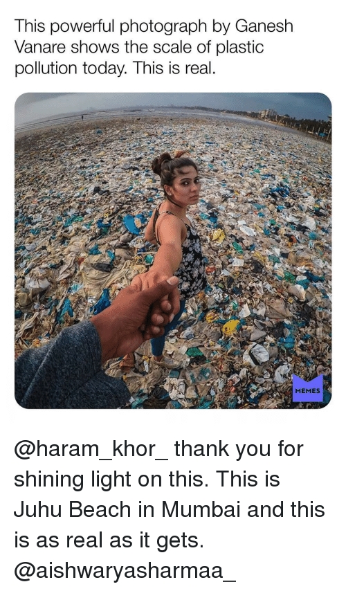 Haram: This powerful photograph by Ganesh  Vanare shows the scale of plastic  pollution today. This is real  MEMES @haram_khor_ thank you for shining light on this. This is Juhu Beach in Mumbai and this is as real as it gets. @aishwaryasharmaa_