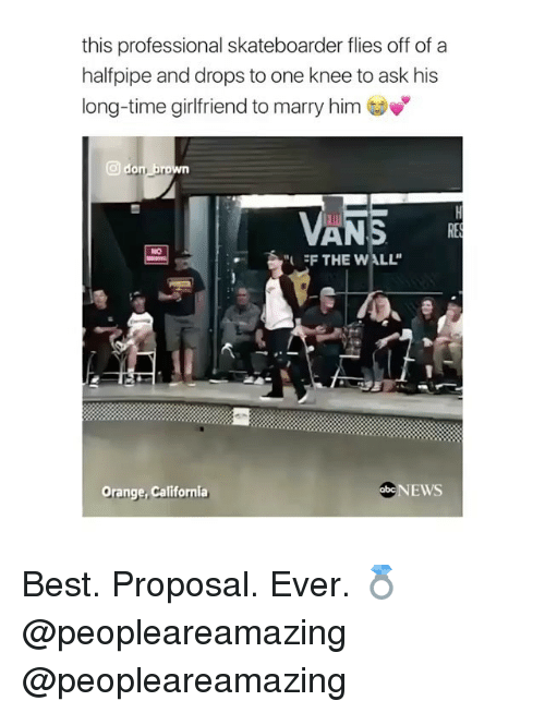 """Memes, News, and Best: this professional skateboarder flies off of a  halfpipe and drops to one knee to ask his  long-time girlfriend to marry him  回d  RE  NO  """"(  THE WALL""""  Orange, California  NEWS Best. Proposal. Ever. 💍 @peopleareamazing @peopleareamazing"""
