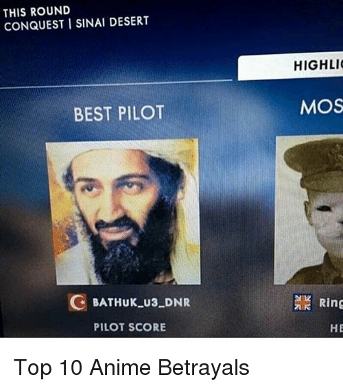 Anime, Memes, and Best: THIS ROUND  CONQUEST I SINAI DESERT  HIGHLI  BEST PILOT  MOS  C BATHuK U3 DNR  Ring  PILOT SCORE  HE Top 10 Anime Betrayals
