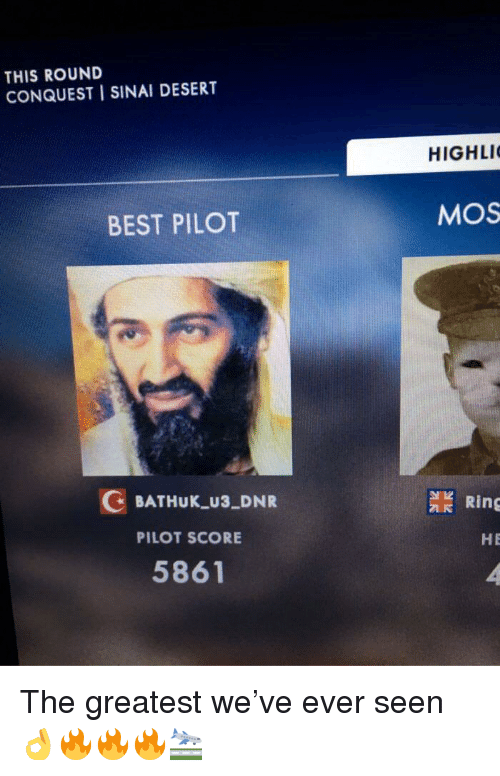 Best, Desert, and Score: THIS ROUND  CONQUEST I SINAI DESERT  HIGHLI  BEST PILOT  MOS  デ  .  G BATHUK_U3 DNR  PILOT SCORE  5861  檾Ring  HE <p>The greatest we&rsquo;ve ever seen 👌🔥🔥🔥🛬</p>