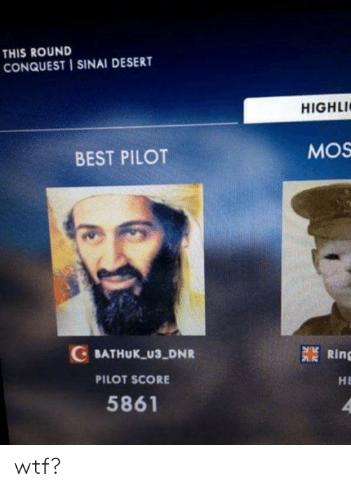 Wtf, Best, and Desert: THIS ROUND  CONQUEST I SINAI DESERT  HIGHLI  BEST PILOT  MOS  C BATHUK U3 DNR  PILOT SCORE  5861  燚Ring  HE wtf?