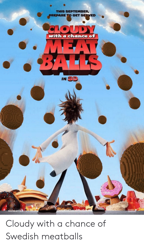 Swedish, Swedish Meatballs, and September: THIS SEPTEMBER,  PREPARE TO GET SEPVED  CLOUDY  with a chance of  MEAT  BALLS  IN 3D  CloadyWithACesceMeatBal Cloudy with a chance of Swedish meatballs