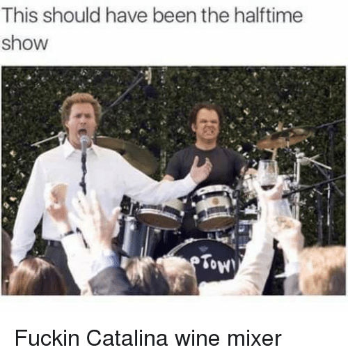 mixer: This should have been the halftime  show  Tow Fuckin Catalina wine mixer