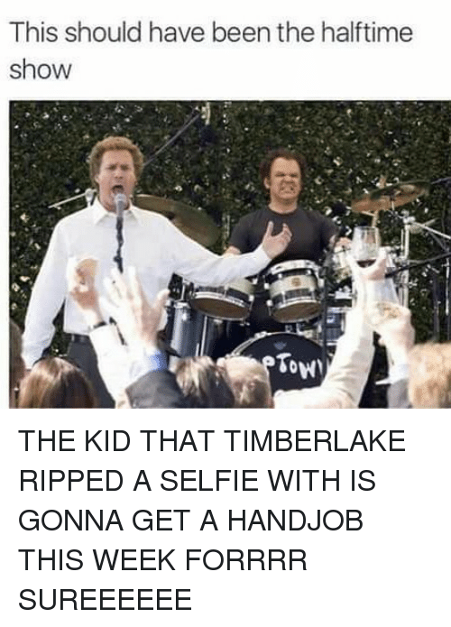 Handjob, Memes, and Selfie: This should have been the halftime  show  Tow THE KID THAT TIMBERLAKE RIPPED A SELFIE WITH IS GONNA GET A HANDJOB THIS WEEK FORRRR SUREEEEEE