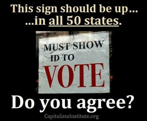 Memes, All 50 States, and 🤖: This sign should be up...  ...in all 50 states.  MUST SHOW  ID TO  VOTE  Do you agree?  CapitalismInstitute.org