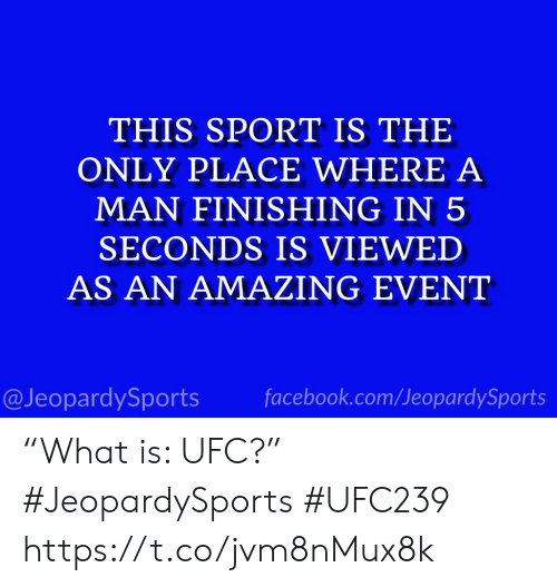 "Facebook, Sports, and Ufc: THIS SPORT IS THE  ONLY PLACE WHERE A  MAN FINISHING IN 5  SECONDS IS VIEWED  AS AN AMAZING EVENT  facebook.com/JeopardySports  @JeopardySports ""What is: UFC?"" #JeopardySports #UFC239 https://t.co/jvm8nMux8k"