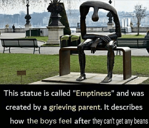 "Memes, Boys, and 🤖: This statue is called ""Emptiness"" and was  created by a grieving parent. It describes  how the boys feel after they can't get any beans"