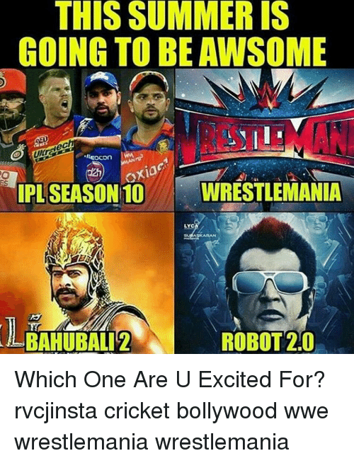 Memes, Wrestlemania, and Cricket: THIS SUMMER IS  GOING TO BE AWSOME  eILEocon  Oxiac  IPL SEASON 10  WRESTLEMANIA  AALBAHUBALI2  ROBOT 2.0 Which One Are U Excited For? rvcjinsta cricket bollywood wwe wrestlemania wrestlemania