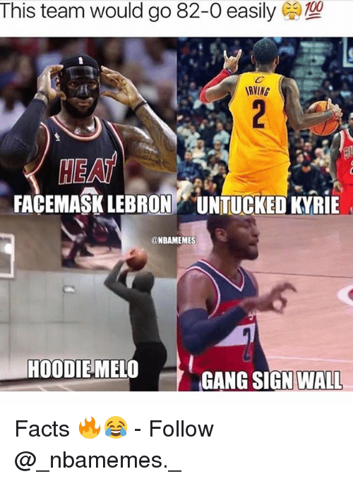 Gang Sign: This team would go 82-0 easily  RVING  HEAT  FACEMASK LEBRON UNTUCKED KYRIE  @NBAMEMES  HOODIEMELO  GANG SIGN 〉  WALL Facts 🔥😂 - Follow @_nbamemes._