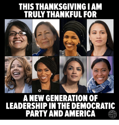 democratic: THIS THANKSGIVING I AM  TRULY THANKFUL FOR  A NEW GENERATION OF  LEADERSHIP IN THE DEMOCRATIC  PARTY AND AMERICA  Other98