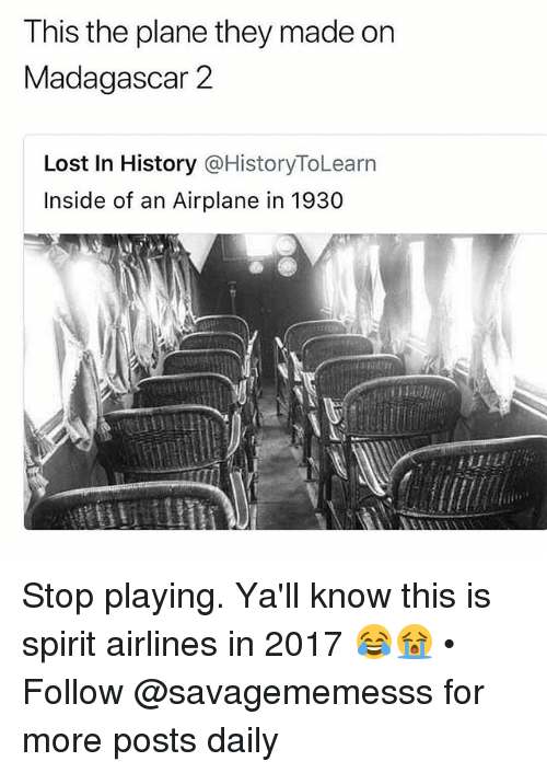 Memes, Lost, and Airplane: This the plane they made on  Madagascar 2  Lost In History @HistoryToLearn  Inside of an Airplane in 1930 Stop playing. Ya'll know this is spirit airlines in 2017 😂😭 • Follow @savagememesss for more posts daily