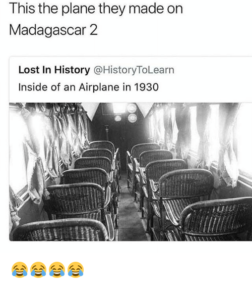 Lost, Airplane, and History: This the plane they made on  Madagascar 2  Lost In History @HistoryToLearn  Inside of an Airplane in 1930 😂😂😂😂