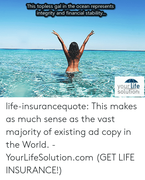Life, Tumblr, and Blog: This topless gal in the ocean represent  integrity and financial stability  yourlife  solution life-insurancequote: This makes as much sense as the vast majority of existing ad copy in the World. -YourLifeSolution.com (GET LIFE INSURANCE!)