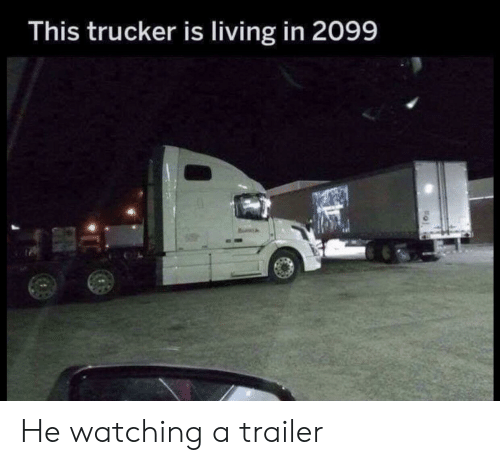 Living, This, and  Trucker: This trucker is living in 2099 He watching a trailer