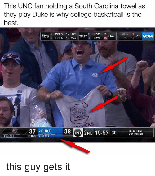 Memes, 🤖, and Ucla: This UNC fan holding a South Carolina towel as  they play Duke is why college basketball is the  best.  6 CINCY 17 1ST  truo USC 78  tbs  FINAL  3 BAYL 82  3 UCLA 13 9:47  38 NT 2ND 15:57 30  37 2 DUKE  NCAA EAST this guy gets it