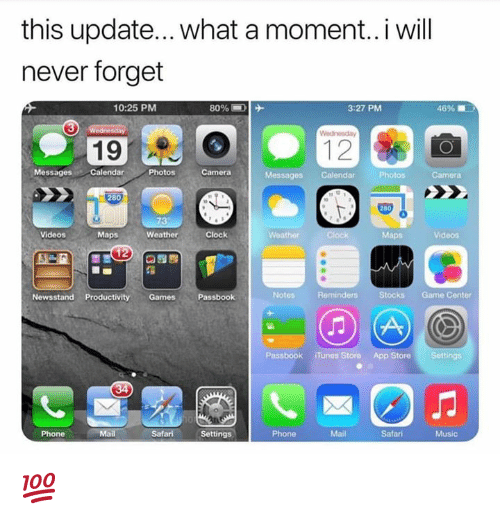 iTunes: this update... .what a moment...i will  never forget  10:25 PMM  3:27 PM  46%  19  12  MessagesCalendar  Photos  Cameria  Messages Calendar  Camera  280  Videos  Maps  Weather  Clock  Weather  Ma  Videos  Newsstand ProductivityGames  Passbook  Notes  Reminders  toc  Game Center  Passbook iTunes Store App Store  Settings  PhoneMail  Safari  Settings  Phone  Mail  Safari  Music 💯