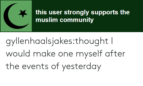 Community, Muslim, and Target: this user strongly supports the  muslim community gyllenhaalsjakes:thought I would make one myself after the events of yesterday