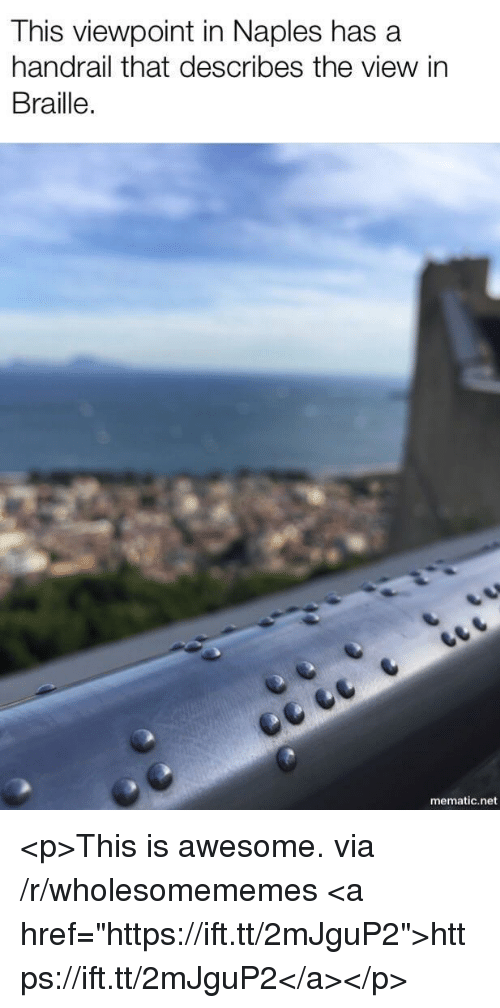 """The View, Awesome, and Net: This viewpoint in Naples has a  handrail that describes the view in  Braille.  mematic.net <p>This is awesome. via /r/wholesomememes <a href=""""https://ift.tt/2mJguP2"""">https://ift.tt/2mJguP2</a></p>"""