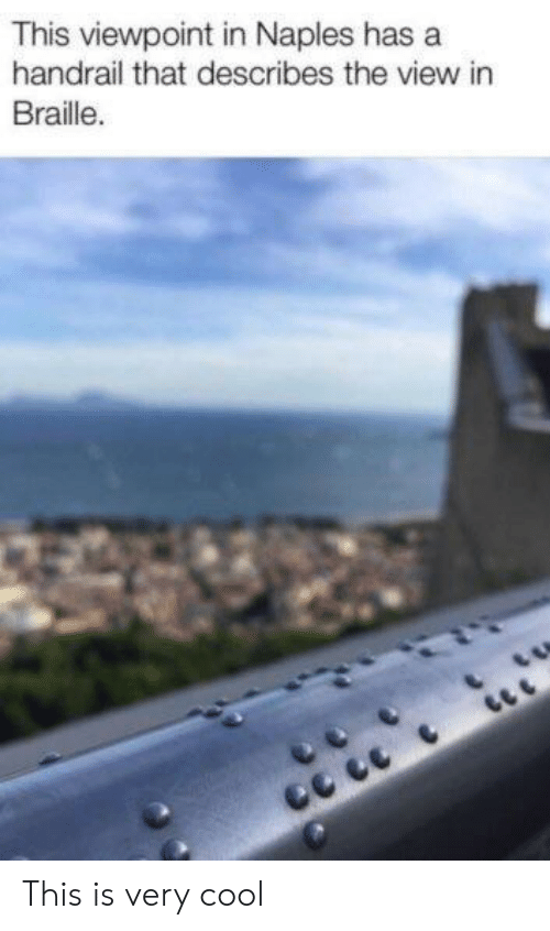 braille: This viewpoint in Naples has a  handrail that describes the view in  Braille. This is very cool