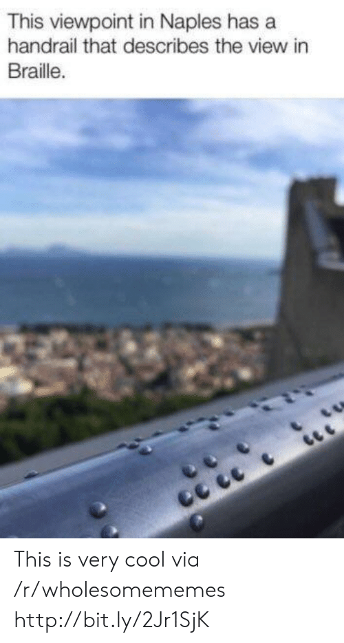 braille: This viewpoint in Naples has a  handrail that describes the view in  Braille. This is very cool via /r/wholesomememes http://bit.ly/2Jr1SjK