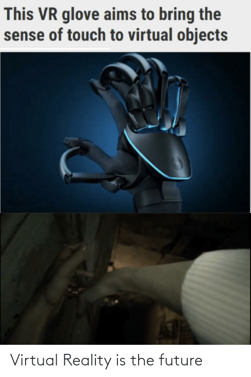 Virtual Reality: This VR glove aims to bring the  sense of touch to virtual objects Virtual Reality is the future