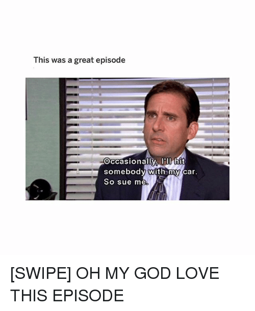 God, Love, and Memes: This was a great episode  Occasionally, l hit  somebody with my car  So Sue m [SWIPE] OH MY GOD LOVE THIS EPISODE