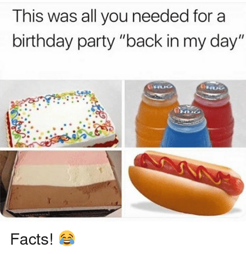 "Birthday, Facts, and Party: This was all you needed for a  birthday party ""back in my day"" Facts! 😂"